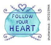 Follow Your Heart Text On Pain...