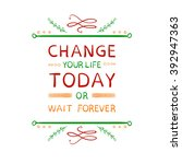 'change your life today or wait ... | Shutterstock .eps vector #392947363