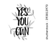 yes  you can. motivational... | Shutterstock .eps vector #393813970