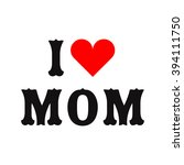 i love mom happy mothers day.... | Shutterstock .eps vector #394111750
