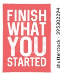 finish what you started  ... | Shutterstock .eps vector #395302294