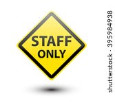 staff only text on yellow sign... | Shutterstock .eps vector #395984938