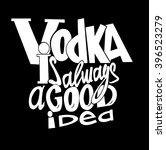 vodka is always a good idea....   Shutterstock .eps vector #396523279