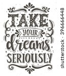 Take your dreams seriously. Conceptual handwritten phrase T shirt calligraphic design. Inspirational vector typography. | Shutterstock vector #396666448