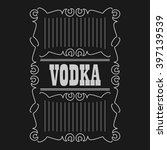 vodka label on a dark... | Shutterstock .eps vector #397139539