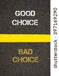 Small photo of Antonym decision concept of BAD CHOICE versus GOOD CHOICE written over tarmac, road marking yellow paint separating line between words