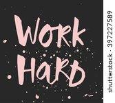 "handwritten ""work hard""... | Shutterstock .eps vector #397227589"