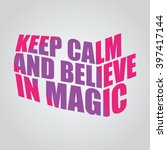 keep calm and believe in magic | Shutterstock .eps vector #397417144