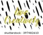 live creatively inscription.... | Shutterstock .eps vector #397482610