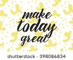 make today great inspirational... | Shutterstock .eps vector #398086834