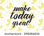 make today great inspirational... | Shutterstock .eps vector #398086834