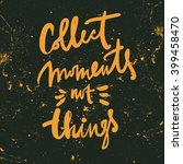 collect moments  not things.... | Shutterstock .eps vector #399458470