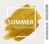 summer collection. gold paint... | Shutterstock .eps vector #400158580