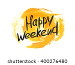 watercolor happy weekend hand... | Shutterstock .eps vector #400276480