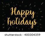 happy holidays inscription.... | Shutterstock .eps vector #400304359