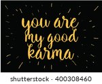 you are my good karma... | Shutterstock .eps vector #400308460