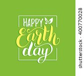 happy earth day hand lettering... | Shutterstock .eps vector #400770028