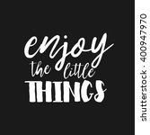 enjoy the little things   hand... | Shutterstock .eps vector #400947970