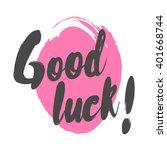 good luck brush lettering... | Shutterstock .eps vector #401668744