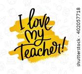i love my teacher  fashionable... | Shutterstock .eps vector #402057718