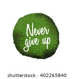 never give up. beautiful... | Shutterstock .eps vector #402265840