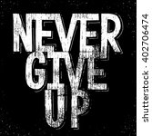 never give up.inspirational... | Shutterstock .eps vector #402706474