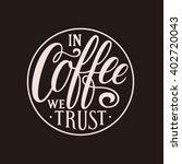 in coffee we trust. hand...   Shutterstock .eps vector #402720043