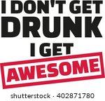 i don't get drunk i get awsome... | Shutterstock .eps vector #402871780