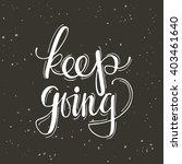 keep going. hand drawn vector...   Shutterstock .eps vector #403461640