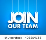 join our team. 3d illustration | Shutterstock . vector #403664158