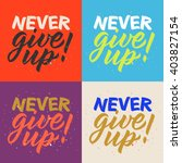 never give up calligraphy ... | Shutterstock .eps vector #403827154