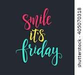 smile it is friday  hand drawn... | Shutterstock .eps vector #405070318