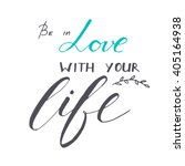 be in love with your life.... | Shutterstock .eps vector #405164938