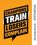 champions train losers complain.... | Shutterstock .eps vector #405548560