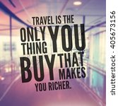 Small photo of Inspirational Typographic Quote - Travel is the only thing you buy that makes you richer
