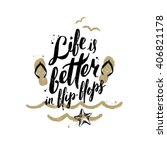 life is better in flip flops  ... | Shutterstock .eps vector #406821178