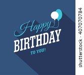 blue happy birthday typographic ... | Shutterstock .eps vector #407070784