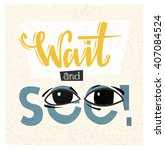 wait and see. creative poster... | Shutterstock .eps vector #407084524