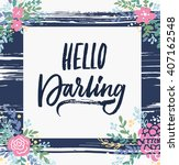 hello darling. hand drawn quote.... | Shutterstock .eps vector #407162548
