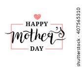 happy mother's day calligraphy... | Shutterstock .eps vector #407565310