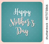 happy mother's day greeting... | Shutterstock .eps vector #407573866