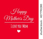 mothers day. i love you mom.... | Shutterstock .eps vector #407790280
