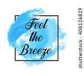 feel the breeze text over... | Shutterstock .eps vector #408126829