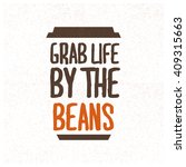 grab life by the beans  coffee... | Shutterstock .eps vector #409315663