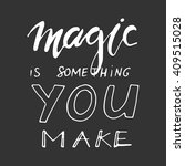 magic is something you make.... | Shutterstock .eps vector #409515028