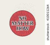no matter how pin  vector...   Shutterstock .eps vector #410011264