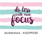 do less with more focus...