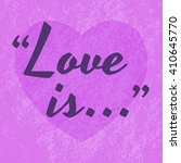 love is. typographic quote ... | Shutterstock .eps vector #410645770