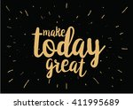 make today great inspirational... | Shutterstock .eps vector #411995689