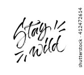 stay wild. motivational phrase. ... | Shutterstock . vector #412472614